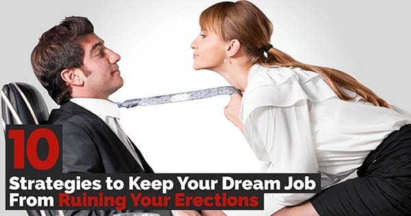 10 Strategies to Keep Your Dream Job From Ruining Your Erections